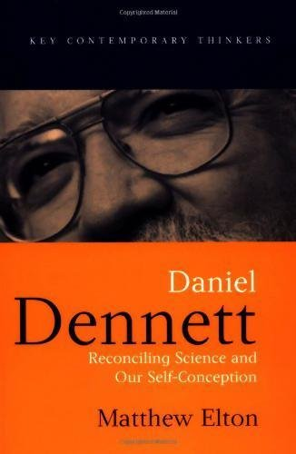 Daniel Dennett: Reconciling Science and Our Self-Conception (Key Contemporary Thinkers)