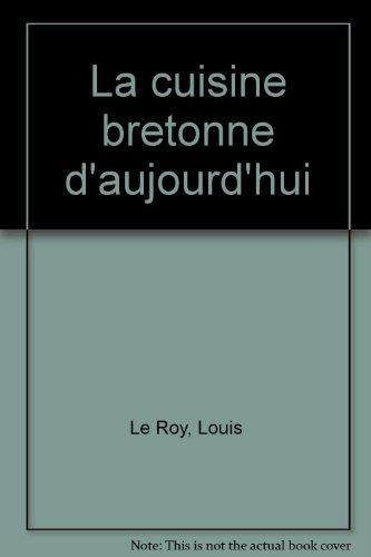 La cuisine bretonne d'aujourd'hui par Le Roy l