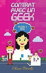 Contrat avec un Geek - Niveau 1 Amis: Une new romance geek et feel good. Passez au niveau supérieur de la comédie romantique et de la chicklit ! Tome 1