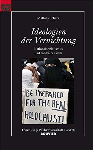 Ideologien der Vernichtung: Nationalsozialismus und radikaler Islam (Forum junge Politikwissenschaft)