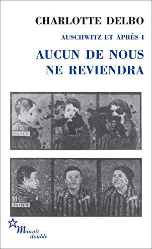 Auschwitz et après : Tome 1, Aucun de nous ne reviendra