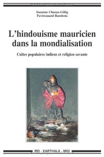 L'hindouisme mauricien dans la mondialisation - Cultes populaires indiens et religion savante
