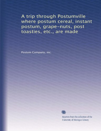 a-trip-through-postumville-where-postum-cereal-instant-postum-grape-nuts-post-toasties-etc-are-made