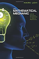 The Mathematical Mechanic: Using Physical Reasoning to Solve Problems by Mark Levi (2009-07-26)