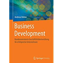 Business Development: Kundenorientierte Geschäftsfeldentwicklung für erfolgreiche Unternehmen