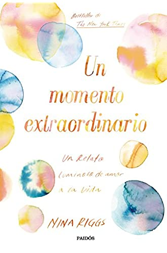 Un momento extraordinario: Un relato luminoso de amor a la vida