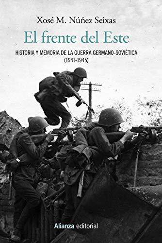 El frente del Este: Historia y memoria de la guerra germano-soviética (1941-1945) (Alianza Ensayo)