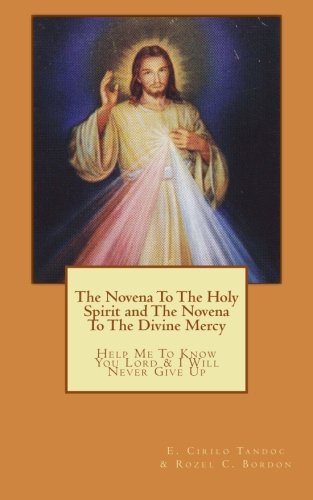 The Novena To The Holy Spirit and The Novena To The Divine Mercy: Help Me To Know You Lord and I Will Never Give Up