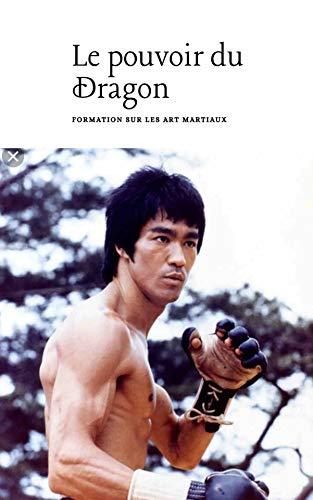 Livre en ligne pdf Le pouvoir du Dragon : Apprendre les arts martiaux - Bruce Lee