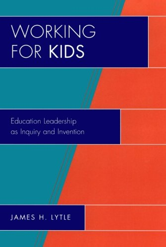 Working for Kids: Educational Leadership as Inquiry and Invention (New Frontiers in Education)