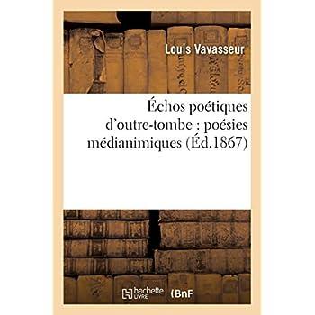 Échos poétiques d'outre-tombe : poésies médianimiques
