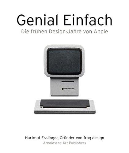 Genial einfach: Die frühen Designjahre von Apple por Hartmut Esslinger