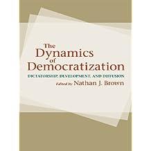 The Dynamics of Democratization: Dictatorship, Development, and Diffusion (English Edition)