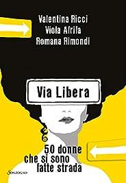 Via Libera: 50 donne che si sono fatte strada