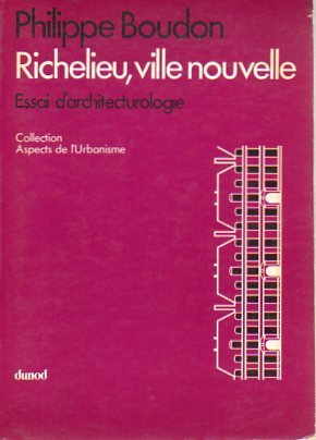 Richelien, ville nouvelle: Essai d'architecturologie (Aspects de l'urbanisme) par Philippe Boudon