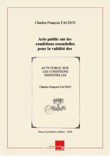 Acte public sur les conditions essentielles pour la validité des conventions, et sur les donations du droit romain ; qui sera soutenu à la Faculté de droit de Strasbourg... par Charles-François Fachot... [Edition de 1828]