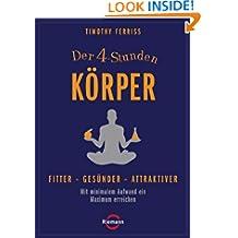 Der 4-Stunden-Körper: Fitter - gesünder - attraktiver - Mit minimalem Aufwand ein Maximum erreichen (German Edition)