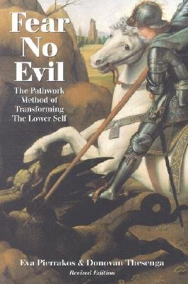 [(Fear No Evil: Pathwork Method of Transforming the Lower Self)] [Author: Eva Pierrakos] published on (June, 1993)