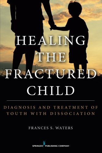 Healing the Fractured Child: Diagnosis & Treatment of Youth with Dissociation by Frances S. Waters (2016-03-30)