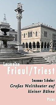 Lesereise Friaul/Triest: Großes Welttheater auf kleiner Bühne (Picus Lesereisen)