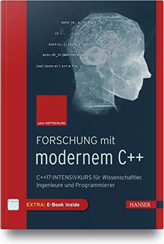 Forschung mit modernem C++: C++17-Intensivkurs für Wissenschaftler, Ingenieure und Programmierer
