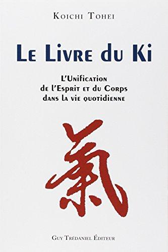 Le Livre du Ki : Unification de l'esprit et du corps dans la vie quotidienne