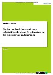 Por Las Huellas de Los Estudiantes Salmantinos: El Camino de La Literatura de Los Siglos de Oro En Salamanca