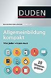 Duden - Allgemeinbildung kompakt: Was jeder wissen muss (Duden Allgemeinbildung)