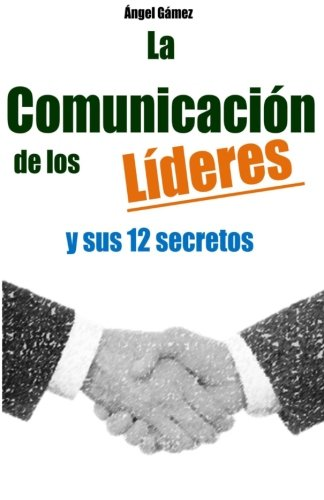 la-comunicacion-de-los-lideres-y-sus-12-secretos-volume-1