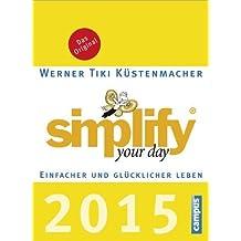 Simplify your day 2015: Einfacher und glücklicher Leben by Küstenmacher, Werner Tiki (2014) Kalender