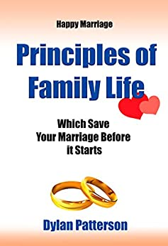 Happy Marriage  Principles of Family Life Which Save Your Marriage Before it Starts: (How to Improve Your Marriage and Avoid an Emotionally Destructive Marriage) (English Edition) par [Patterson, Dylan]
