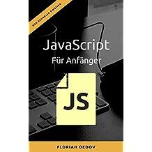 JavaScript Für Anfänger: Der schnelle Einstieg (Webdesign, Coding, Programmieren)