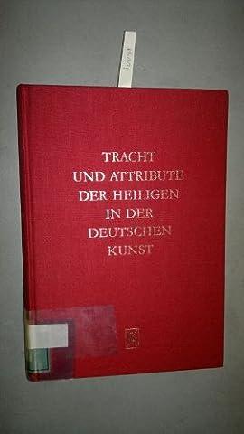 Tracht und Attribute der Heiligen in der Deutschen Kunst (Trachten Deutschland)
