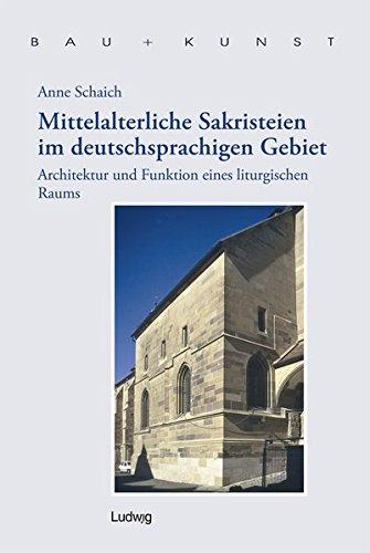 Mittelalterliche Sakristeien im deutschsprachigen Gebiet: Architektur und Funktion eines liturgischen Raums (Bau + Kunst. Schleswig-Holsteinische Schriften zur Kunstgeschichte)