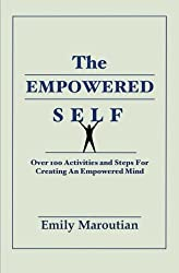The Empowered Self: Over 100 Activities and Steps For Creating An Empowered Mind by Emily Maroutian (2015-11-14)
