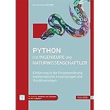 Python für Ingenieure und Naturwissenschaftler: Einführung in die Programmierung, mathematische Anwendungen und Visualisierungen