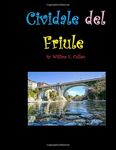 Cividale Del Friule: The Best City in Friule North East Italy. -
