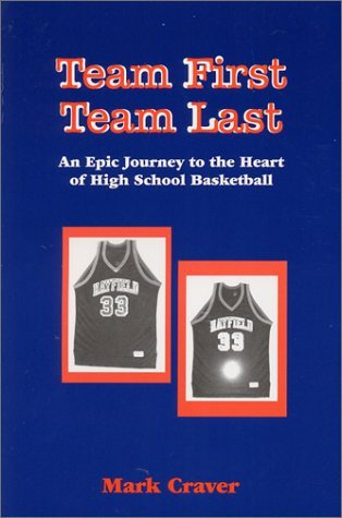 Team First Team Last : An Epic Journey to the Heart of High School Basketball by Mark Craver (2000-12-01) par Mark Craver