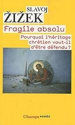 Fragile absolu : Pourquoi l'héritage chrétien vaut-il d'être défendu ?