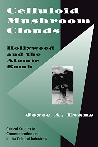 Celluloid Mushroom Clouds: Hollywood And Atomic Bomb (Critical Studies in Communication and in the Cultural Industries) (English Edition) -