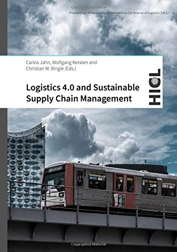 Proceedings of the Hamburg International Conference of Logistics (HICL) / Logistics 4.0 and Sustainable Supply Chain Management: Innovative Solutions ... Management in the Context of Industry 4.0
