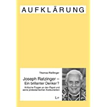 Joseph Ratzinger - Ein brillanter Denker?: Kritische Fragen an den Papst und seine protestantischen Konkurrenten