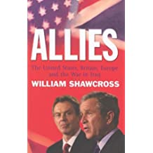 The Allies: The United States, Britain and Europe in the Aftermath of the Iraqi War by William Shawcross (2003-12-06)