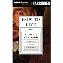 [(How to Live: Or a Life of Montaigne in One Question and Twenty Attempts at an Answer)] [Author: Sarah Bakewell] published on (September, 2011)