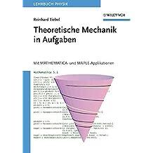 Theoretische Mechanik in Aufgaben: Mit MATHEMATICA- und MAPLE-Applikationen