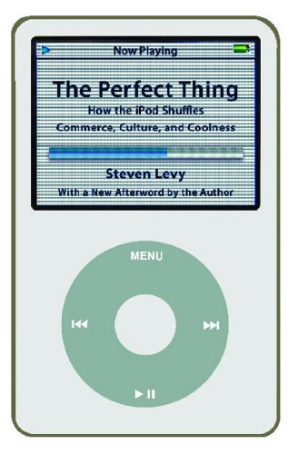 The Perfect Thing: How the iPod Shuffles Commerce, Culture, and Coolness (English