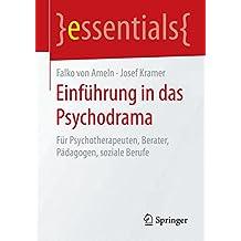 Einführung in das Psychodrama: Für Psychotherapeuten, Berater, Pädagogen, soziale Berufe (essentials)