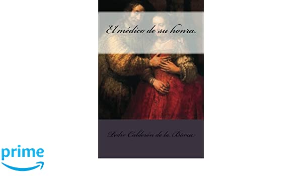 EL MÉDICO DE SU HONRA (Anotado) (Spanish Edition)