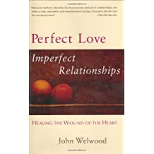 Perfect Love, Imperfect Relationships: Healing the Wound of the Heart by John Welwood (2005-12-27)