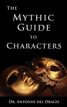 The Mythic Guide to Characters: Writing Characters Who Enchant and Inspire by [del Drago, Antonio]